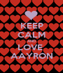 KEEP CALM AND LOVE  AAYRON - Personalised Poster A1 size