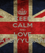 KEEP CALM AND LOVE ABBIYYUBARI - Personalised Poster A1 size