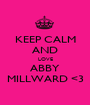 KEEP CALM AND LOVE ABBY MILLWARD <3 - Personalised Poster A1 size