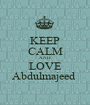KEEP CALM AND LOVE Abdulmajeed  - Personalised Poster A1 size