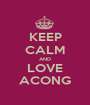 KEEP CALM AND LOVE ACONG - Personalised Poster A1 size