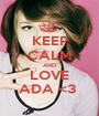 KEEP CALM AND LOVE ADA <3  - Personalised Poster A1 size