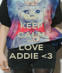 KEEP CALM AND LOVE ADDIE <3 - Personalised Poster A1 size