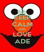 KEEP CALM AND LOVE ADE - Personalised Poster A1 size