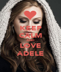 KEEP CALM AND LOVE ADELE - Personalised Poster A1 size