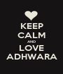 KEEP CALM AND LOVE ADHWARA - Personalised Poster A1 size