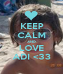 KEEP CALM AND LOVE ADI <33 - Personalised Poster A1 size
