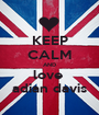 KEEP CALM AND love  adian davis - Personalised Poster A1 size