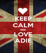 KEEP CALM AND LOVE ADIE - Personalised Poster A1 size