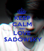 KEEP CALM AND LOVE  $ADOW$KY - Personalised Poster A1 size