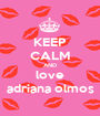 KEEP CALM AND love adriana olmos - Personalised Poster A1 size