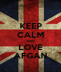 KEEP CALM AND LOVE AFGAN - Personalised Poster A1 size