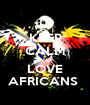 KEEP CALM AND LOVE AFRICANS  - Personalised Poster A1 size