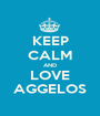 KEEP CALM AND LOVE AGGELOS - Personalised Poster A1 size