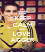 KEEP CALM AND LOVE  AGGER - Personalised Poster A1 size