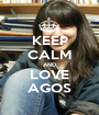 KEEP CALM AND LOVE AGOS - Personalised Poster A1 size