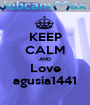 KEEP CALM AND Love agusia1441 - Personalised Poster A1 size