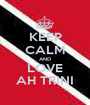 KEEP CALM AND LOVE AH TRINI - Personalised Poster A1 size