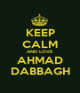 KEEP CALM AND LOVE AHMAD DABBAGH - Personalised Poster A1 size