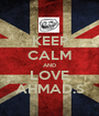 KEEP CALM AND LOVE AHMAD.S - Personalised Poster A1 size