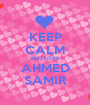 KEEP CALM AND LOVE AHMED SAMIR - Personalised Poster A1 size