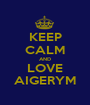KEEP CALM AND LOVE AIGERYM - Personalised Poster A1 size
