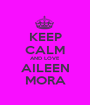 KEEP CALM AND LOVE AILEEN MORA - Personalised Poster A1 size