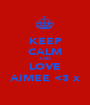 KEEP CALM AND LOVE AIMEE <3 x - Personalised Poster A1 size