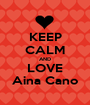 KEEP CALM AND LOVE Aina Cano - Personalised Poster A1 size