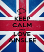 KEEP CALM AND LOVE AINSLEE - Personalised Poster A1 size