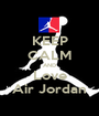 KEEP CALM AND Love Air Jordan - Personalised Poster A1 size