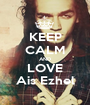KEEP CALM AND LOVE Ais Ezhel - Personalised Poster A1 size