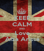 KEEP CALM AND Love Aiza Arissa - Personalised Poster A1 size