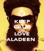 KEEP CALM AND LOVE ALADEEN  - Personalised Poster A1 size