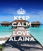 KEEP CALM AND LOVE ALAINA - Personalised Poster A1 size