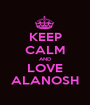 KEEP CALM AND LOVE ALANOSH - Personalised Poster A1 size
