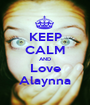 KEEP CALM AND Love Alaynna - Personalised Poster A1 size