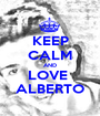 KEEP CALM AND LOVE  ALBERTO - Personalised Poster A1 size