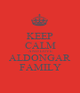 KEEP CALM AND LOVE ALDONGAR FAMILY - Personalised Poster A1 size