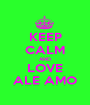 KEEP CALM AND LOVE ALE AMO - Personalised Poster A1 size
