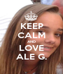 KEEP CALM AND LOVE ALE G. - Personalised Poster A1 size