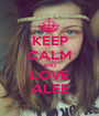 KEEP CALM AND LOVE ALEE - Personalised Poster A1 size