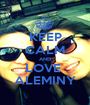 KEEP CALM AND LOVE  ALEMINY - Personalised Poster A1 size