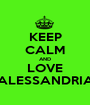 KEEP CALM AND LOVE ALESSANDRIA - Personalised Poster A1 size