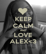 KEEP CALM AND LOVE ALEX<3 - Personalised Poster A1 size
