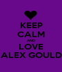 KEEP CALM AND LOVE ALEX GOULD - Personalised Poster A1 size