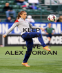 KEEP CALM AND LOVE ALEX MORGAN - Personalised Poster A1 size