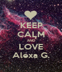 KEEP CALM AND LOVE Alexa G. - Personalised Poster A1 size