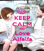 KEEP CALM AND Love Alfalfa - Personalised Poster A1 size
