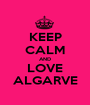 KEEP CALM AND LOVE ALGARVE - Personalised Poster A1 size